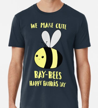 Happy Father's Day - We make cute babies baybees Premium T-Shirt