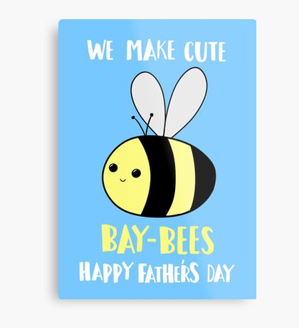 Father's Day Shirt - Punny - Pun -  Funny - We make cute Babies - Bee Metal Print
