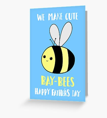 Father's Day Shirt - Punny - Pun -  Funny - We make cute Babies - Bee Greeting Card