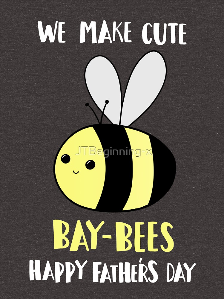 Father's Day Shirt - Punny - Pun -  Funny - We make cute Babies - Bee by JTBeginning-x