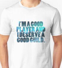 I'M A GOOD PLAYER AND I DESERVE A GOOD GUILD Unisex T-Shirt
