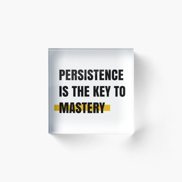 Persistence is the key to mastery Acrylic Block