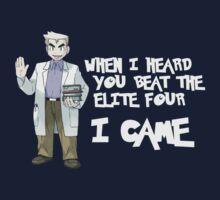 I came. Professor Oak.