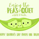 Fathers Day from the BUMP - Funny - Cute - Puns - Peas and Quiet by JustTheBeginning-x (Tori)