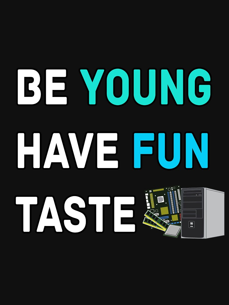 Be Young Have Fun Taste Computer by LetShirtSay