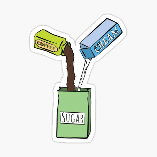 I like my sugar with cofee and cream Sticker