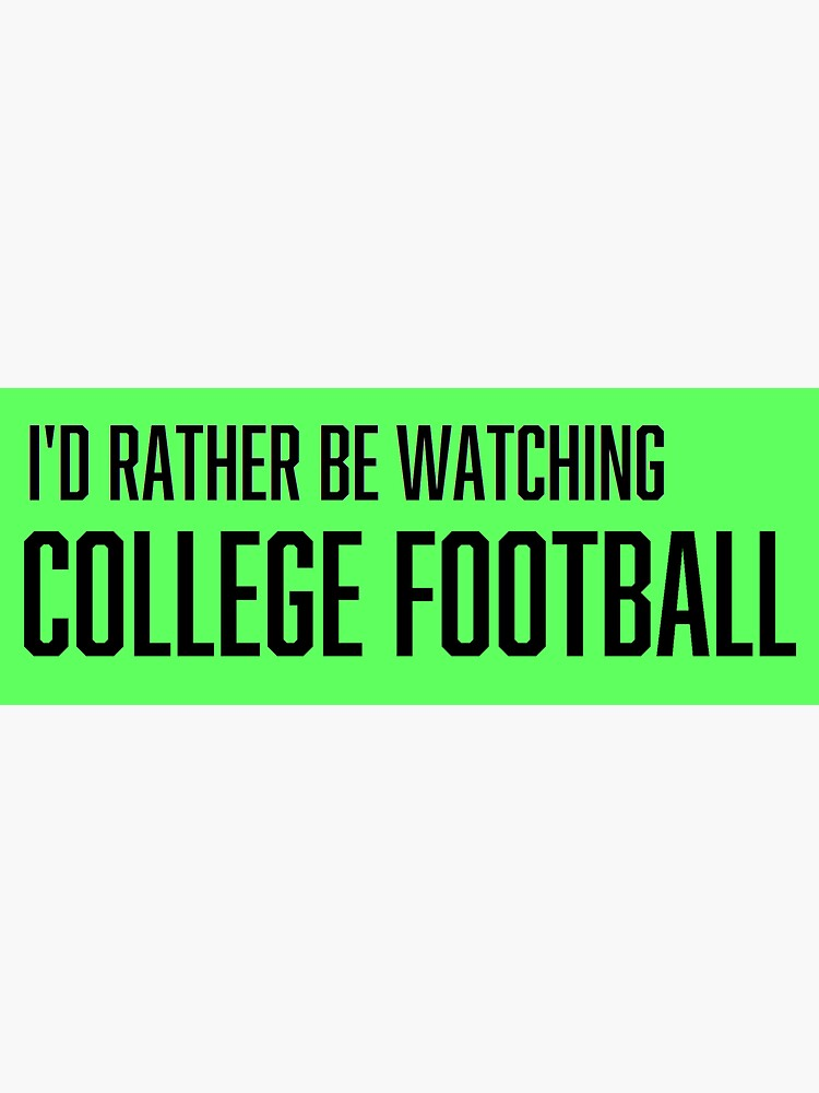 I'd Rather Be Watching College Football Sticker by greilly16