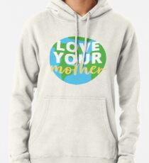 Love Your mother Pullover Hoodie