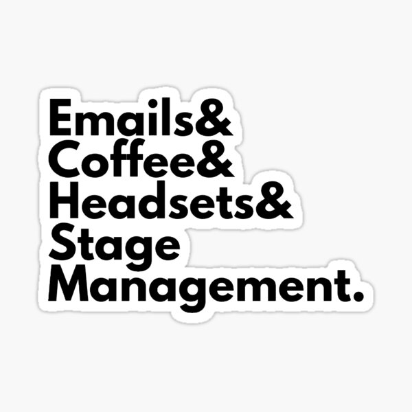 Emails, Coffee, Headsets, Stage Management. Sticker