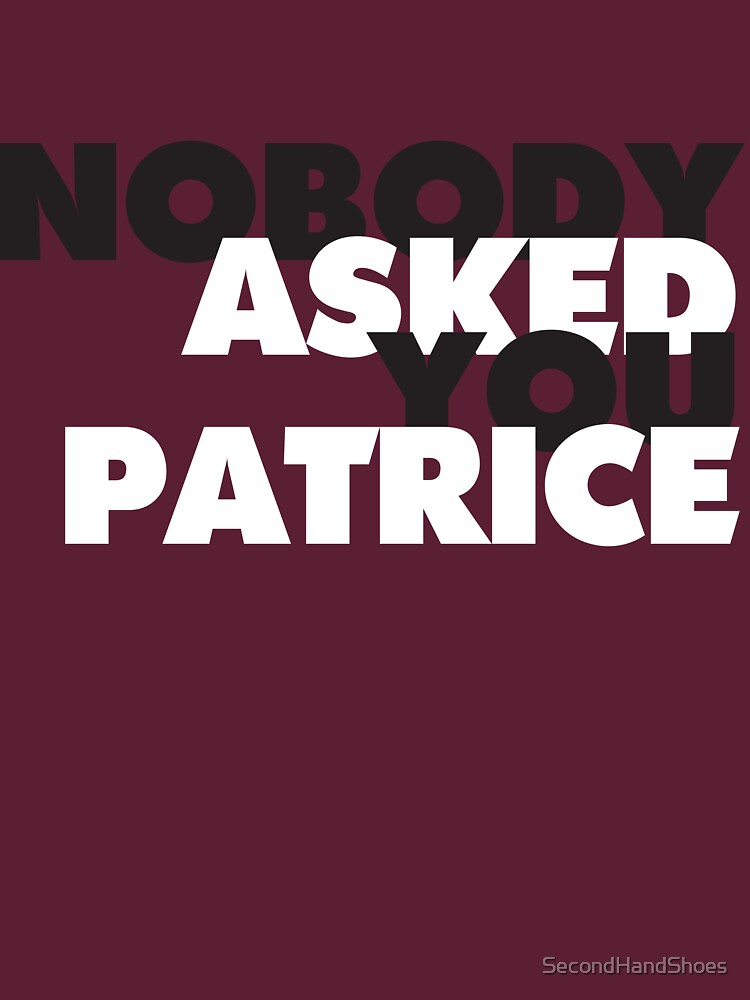 NOBODY asked you Patrice by SecondHandShoes
