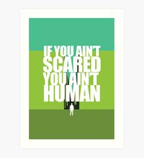 If you ain't scared, you ain't human Art Print