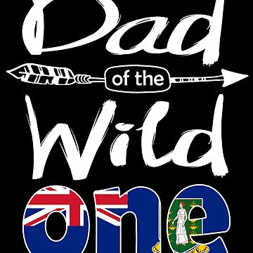 Virgin Islander Dad of the Wild One Birthday British Virgin Islands Flag British Virgin Islands Pride Road Town roots country heritage or born in America you'll love it national citizen by bulletfast