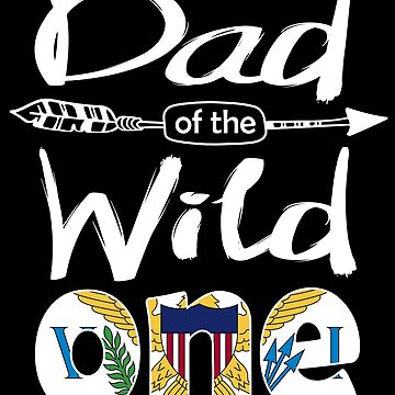 Virgin Islander Dad of the Wild One Birthday US Virgin Islands Flag US Virgin Islands Pride  roots country heritage or born in America you'll love it national citizen by bulletfast