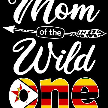 Zimbabwean Mom of the Wild One Birthday Zimbabwe Flag Zimbabwe Pride Harare roots country heritage or born in America you'll love it national citizen by bulletfast