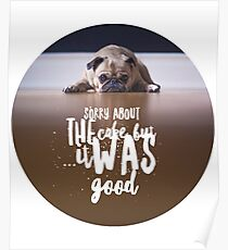 """Funny Pug Tee, """"Sorry about the cake...but it was good"""" Poster"""