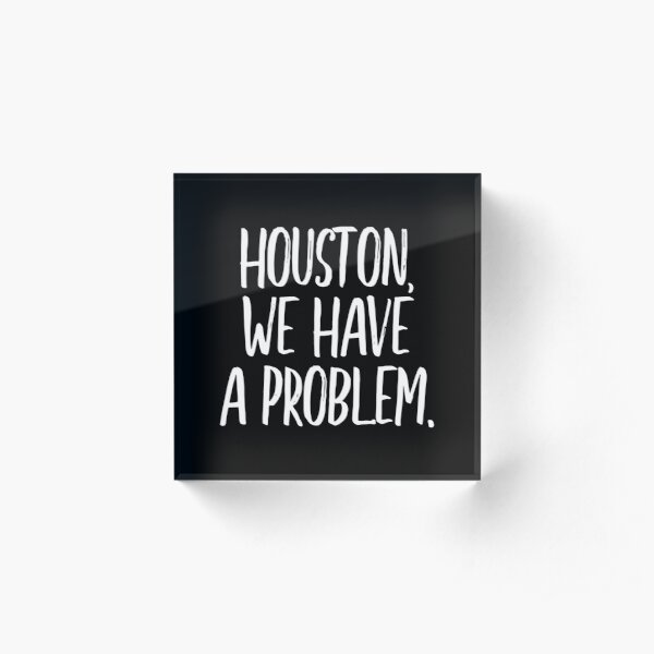 Houston, we have a problem (white lettering) Acrylic Block