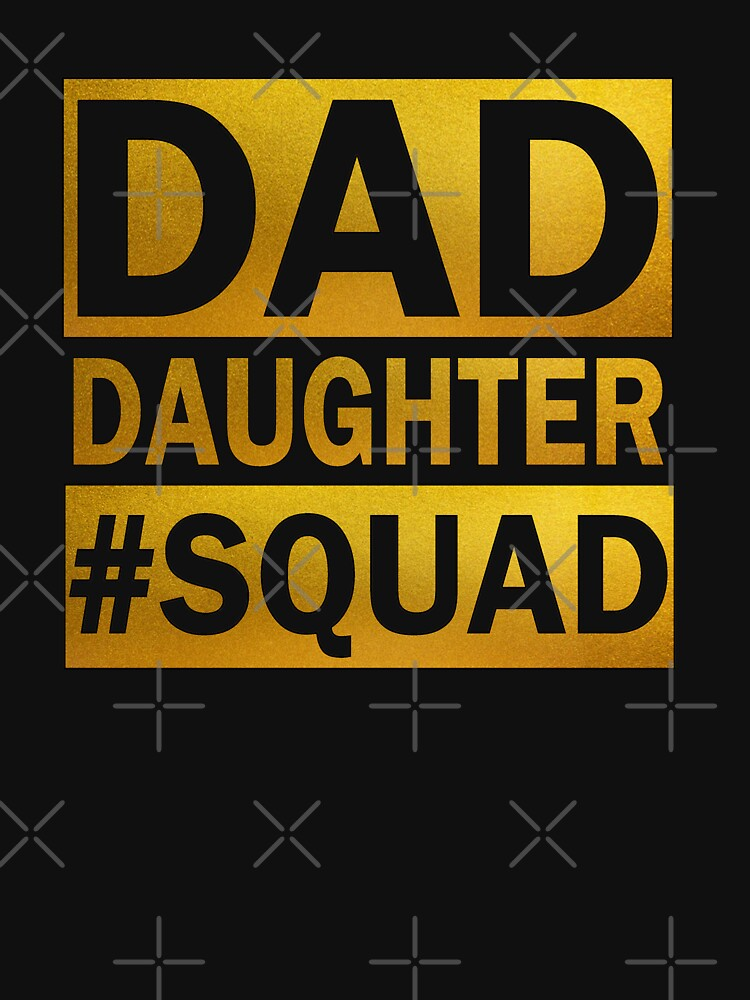 Dad Daughter Squad by JTK667