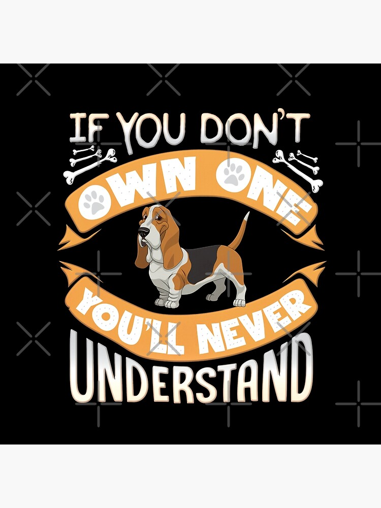 Basset Hound Owner -  If You Dont Own Basset Hound You'll Never Understand by dog-gifts