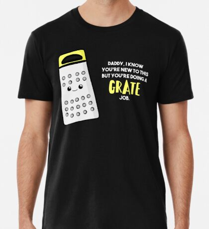 Funny First Father's Day  Shirt - New Dad - Birthday - Grate Job - Puns Premium T-Shirt