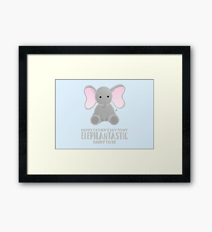 Fathers Day from the Bump  - Elephantastic Daddy to be Framed Print