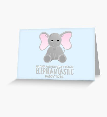 Fathers Day from the Bump  - Elephantastic Daddy to be Greeting Card