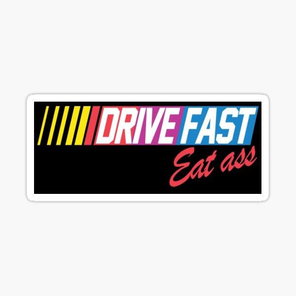 Drive fast eat ass Sticker