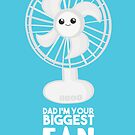 Funny Fathers Day - Dad I'm your Biggest Fan  - Birthdaay by JustTheBeginning-x (Tori)