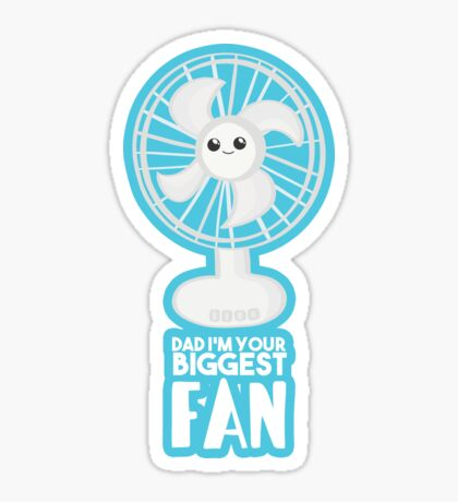 Funny Fathers Day - Dad I'm your Biggest Fan  - Birthdaay Sticker