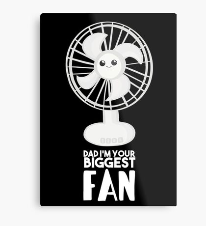 Funny Fathers Day Shirt - Dad I'm your Biggest Fan  - Birthdaay Metal Print