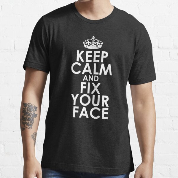 Keep calm and fix your face Essential T-Shirt