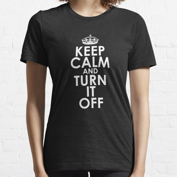 Keep Calm and Turn It Off Screen Time Essential T-Shirt