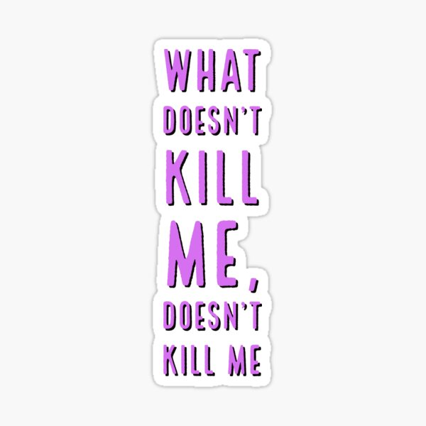 What doesn't kill me Sticker