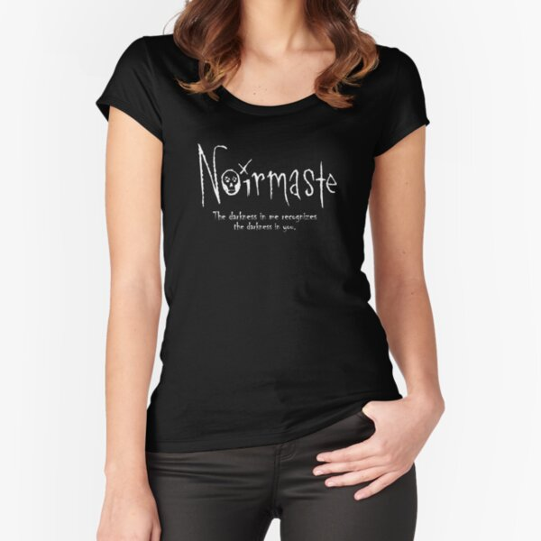 Noirmaste - The darkness in me recognizes the darkness in you. Fitted Scoop T-Shirt