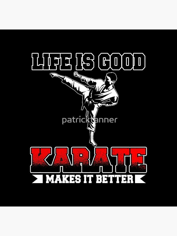 Life Is Good Karate Makes It Better von patricktanner