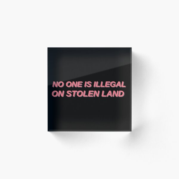 No one is illegal on stolen land Acrylic Block