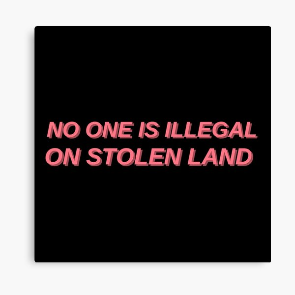 No one is illegal on stolen land Canvas Print