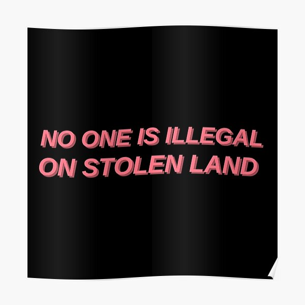 No one is illegal on stolen land Poster