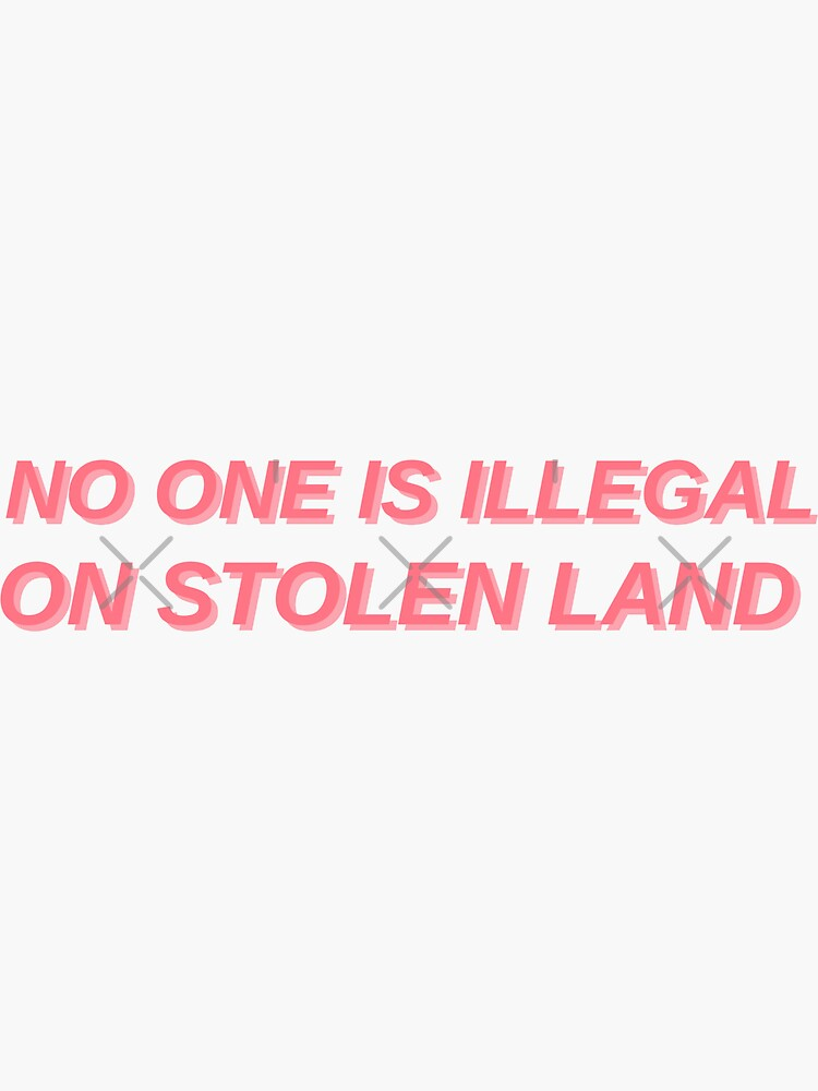 No one is illegal on stolen land by quinnhopp