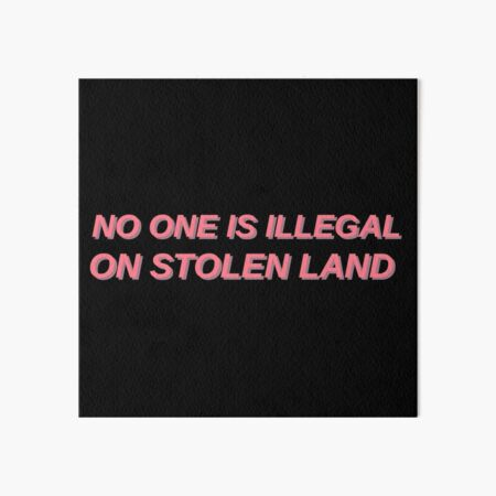 No one is illegal on stolen land Art Board Print