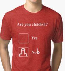 Are you childish (white)  Tri-blend T-Shirt