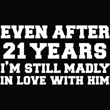Even after 21 years I am still in love with him 21st Anniversary by losttribe