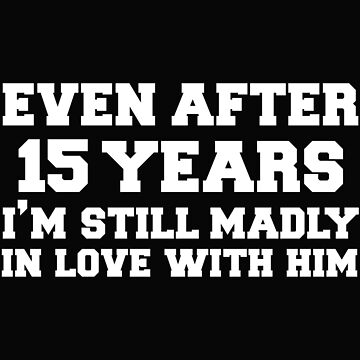 Even after 15 years I am still in love with him 15th Anniversary by losttribe