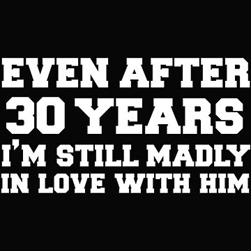 Even after 30 years I am still in love with him 30th Anniversary by losttribe