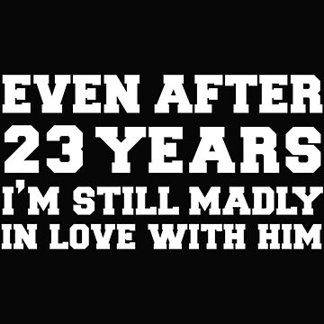 Even after 23 years I am still in love with him 23rd Anniversary by losttribe