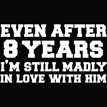 Even after 8 years I am still in love with him 8th Anniversary by losttribe