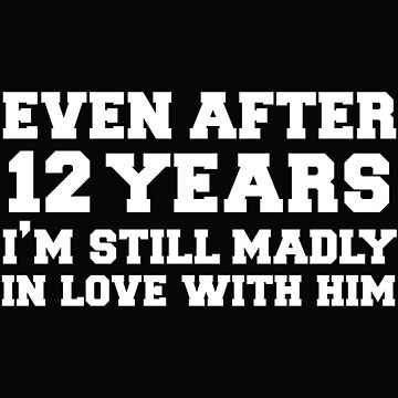 Even after 12 years I am still in love with him 12th Anniversary by losttribe
