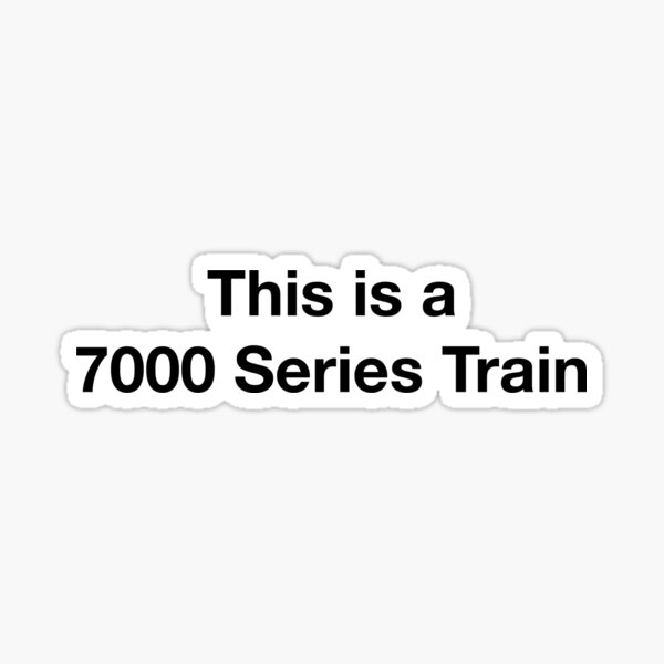 this is a 7000 series train Sticker