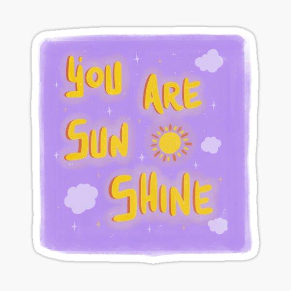 You Are Sunshine ☀️  Sticker