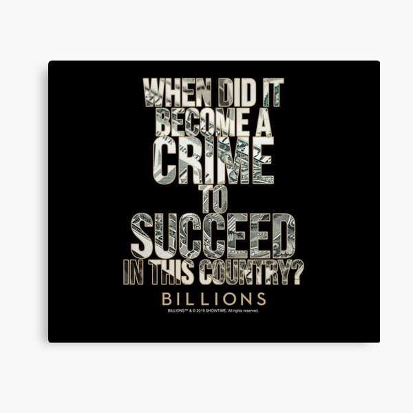Billions Fan Art - When Did It Become a Crime to Succeed in This Country? - billionsfaceoff Canvas Print