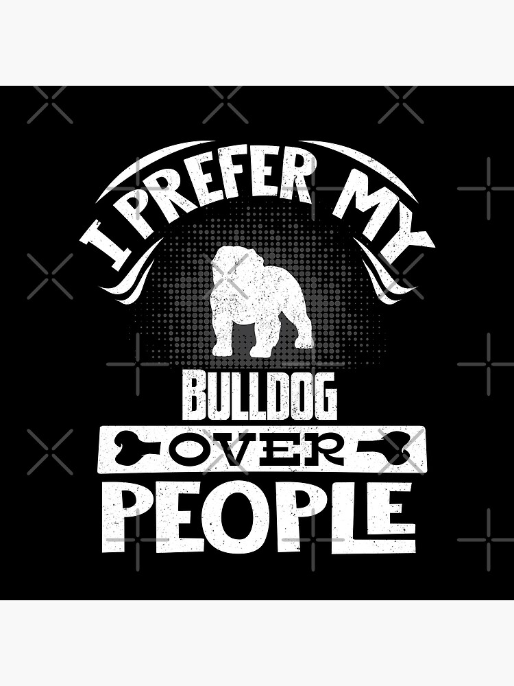 Bulldog Owner -  I Prefer My Bulldog Over People by dog-gifts